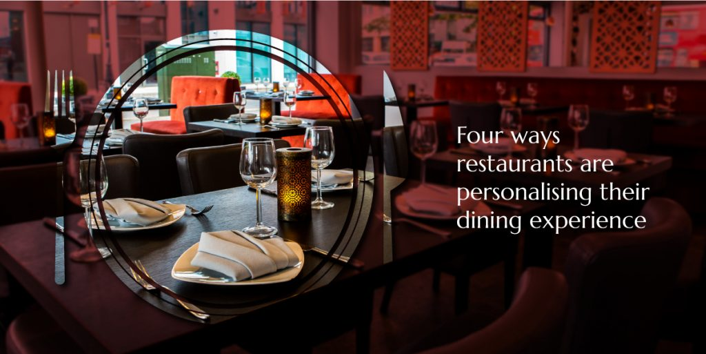 Four ways restaurants are personalising their dining experience