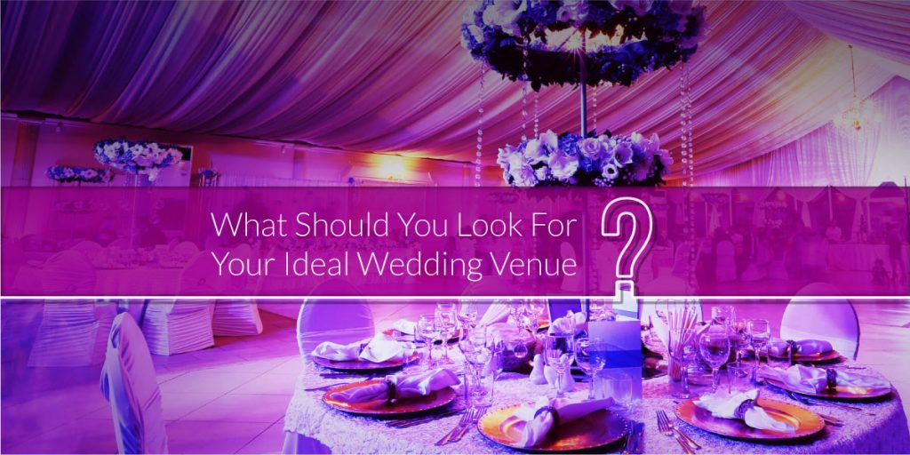 What Should You Look For Your Ideal Wedding Venue 1 1